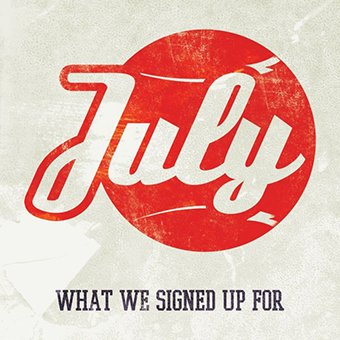 July - What We Signed Up For